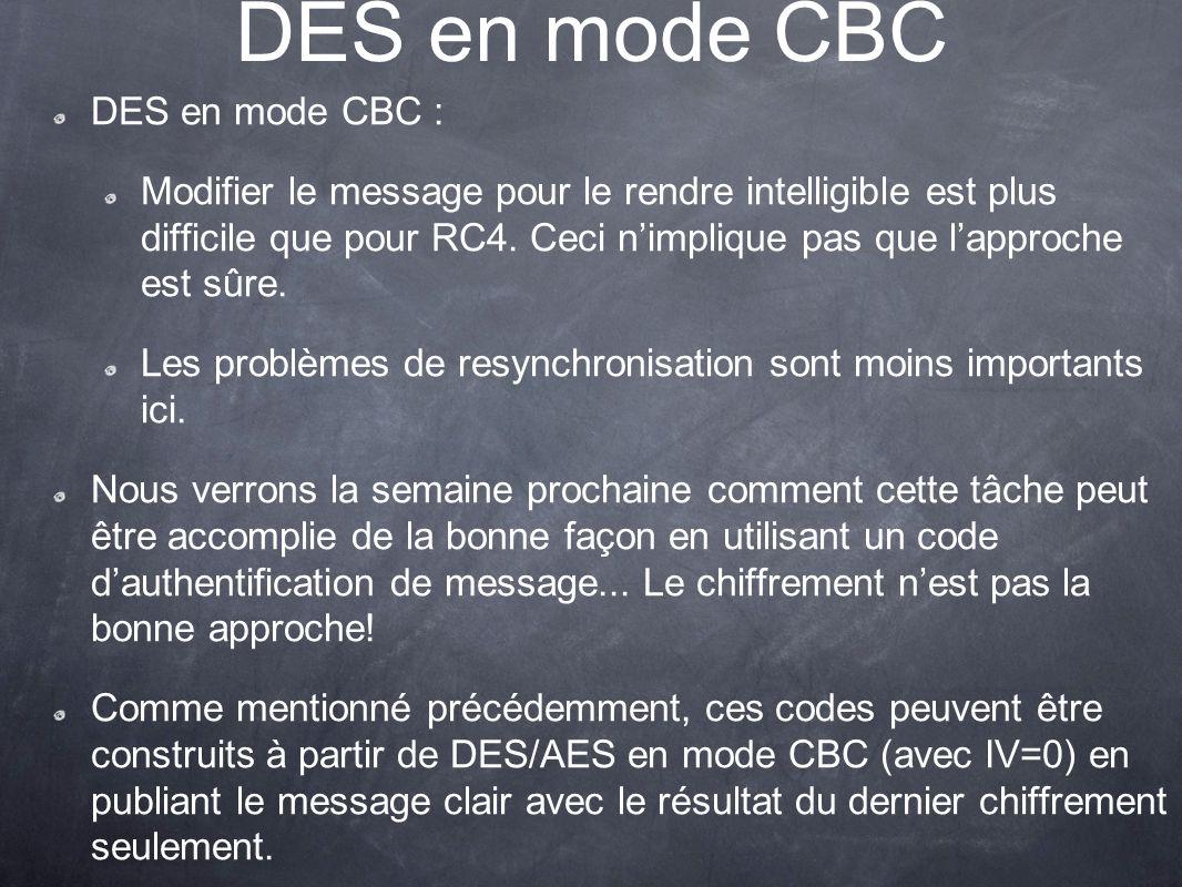 DES en mode CBC DES en mode CBC : Modifier le message pour le rendre intelligible est plus difficile que pour RC4. Ceci nimplique pas que lapproche es