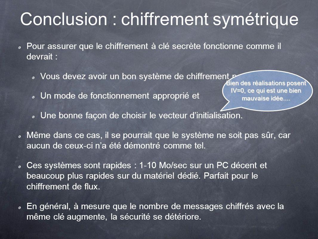 Conclusion : chiffrement symétrique Pour assurer que le chiffrement à clé secrète fonctionne comme il devrait : Vous devez avoir un bon système de chi