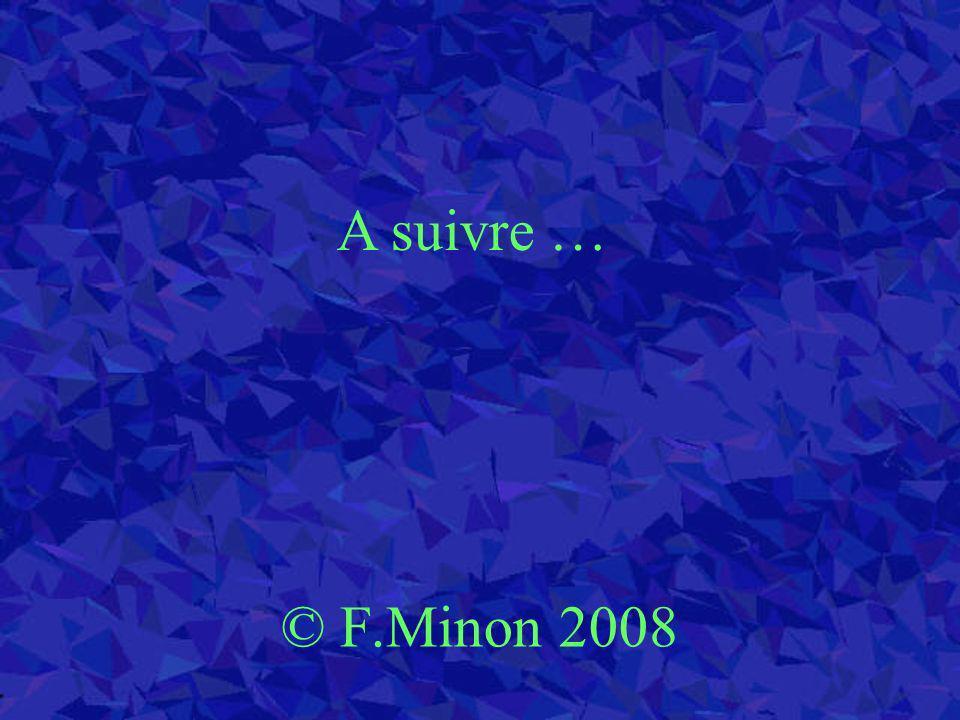 © F.Minon 2008 A suivre …
