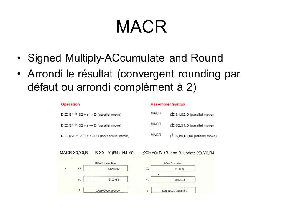 MACR Signed Multiply-ACcumulate and Round Arrondi le résultat (convergent rounding par défaut ou arrondi complément à 2)