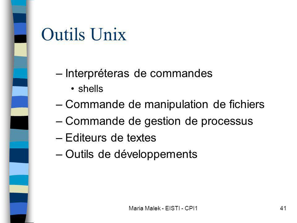 Maria Malek - EISTI - CPI141 Outils Unix –Interpréteras de commandes shells –Commande de manipulation de fichiers –Commande de gestion de processus –Editeurs de textes –Outils de développements