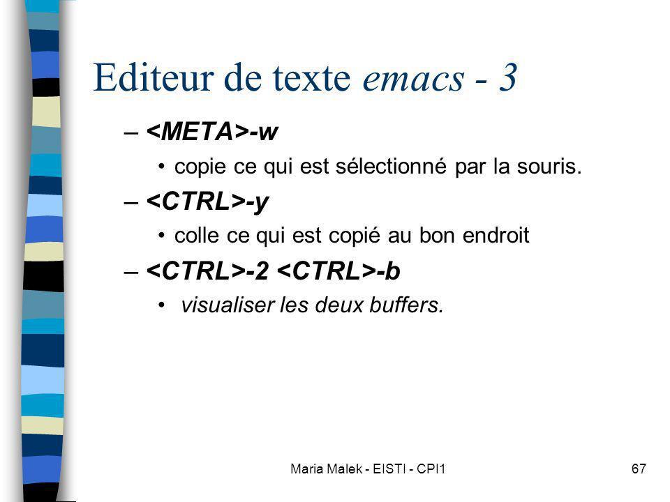 Maria Malek - EISTI - CPI167 Editeur de texte emacs - 3 – -w copie ce qui est sélectionné par la souris. – -y colle ce qui est copié au bon endroit –