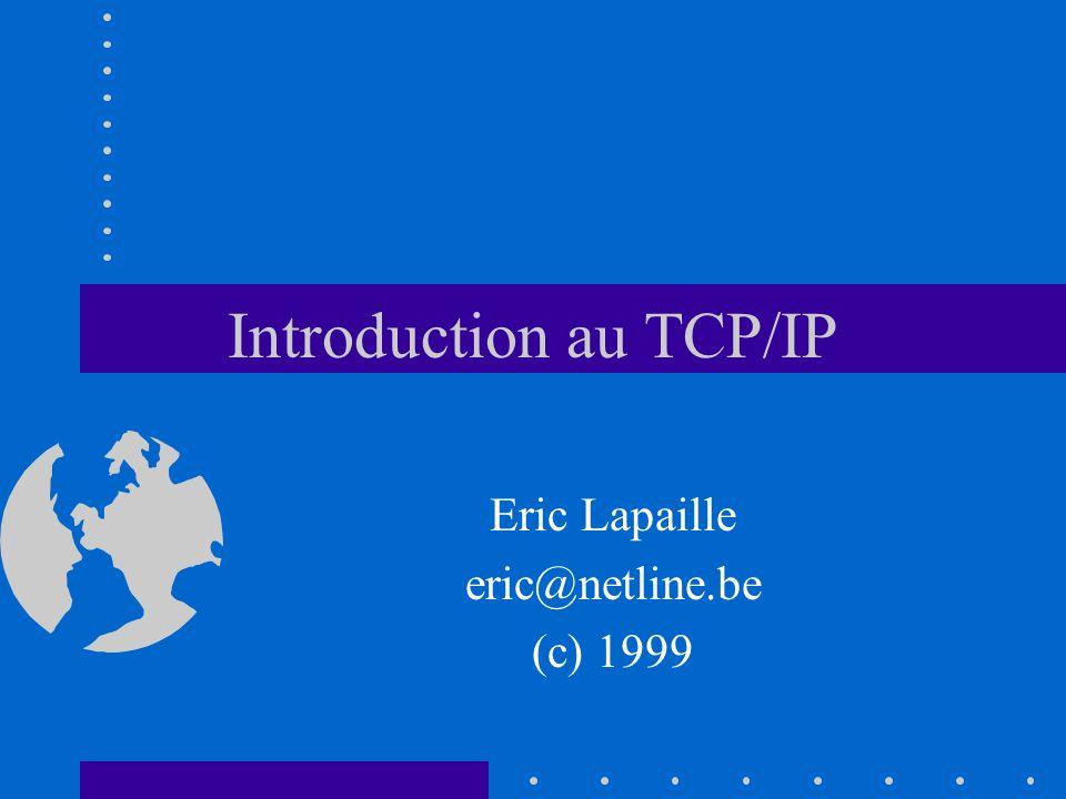 Introduction au TCP/IP Eric Lapaille eric@netline.be (c) 1999