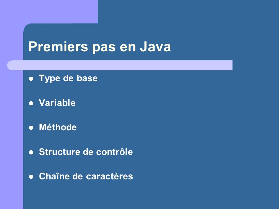 Premiers pas en Java Type de base Variable Méthode Structure de contrôle Chaîne de caractères