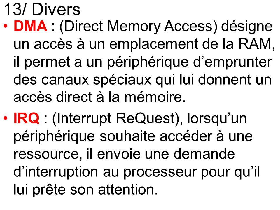 13/ Divers DMA : (Direct Memory Access) désigne un accès à un emplacement de la RAM, il permet a un périphérique demprunter des canaux spéciaux qui lu