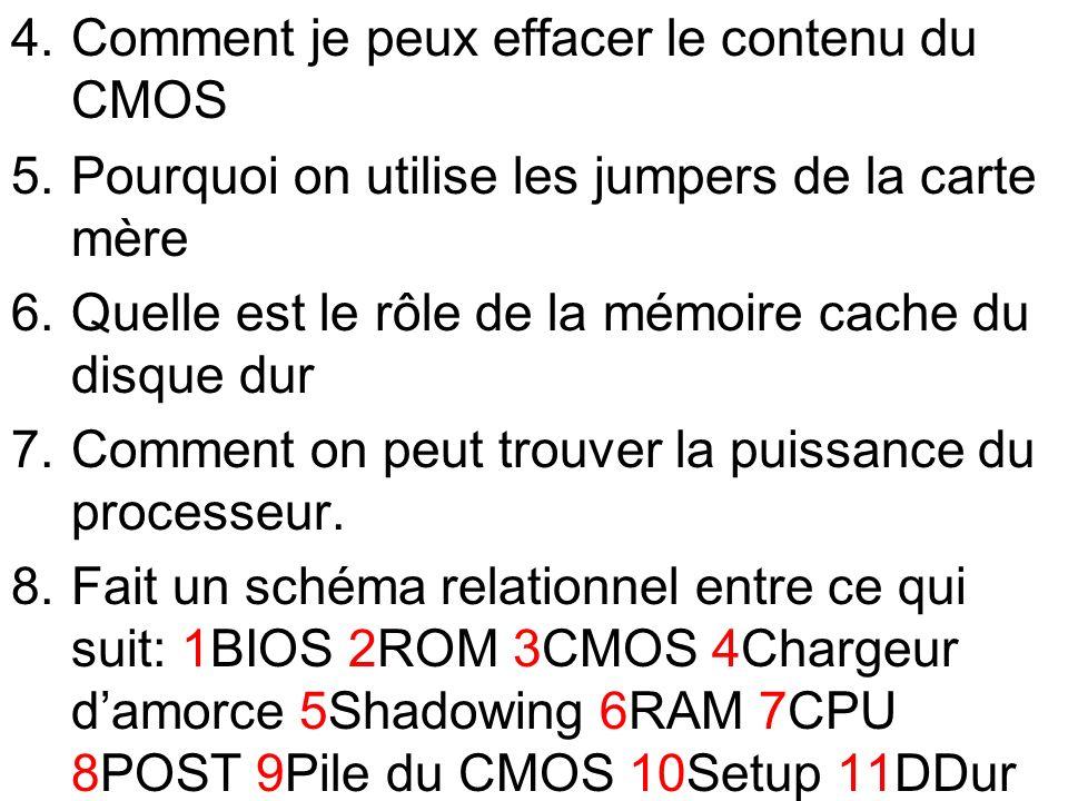 4.Comment je peux effacer le contenu du CMOS 5.Pourquoi on utilise les jumpers de la carte mère 6.Quelle est le rôle de la mémoire cache du disque dur