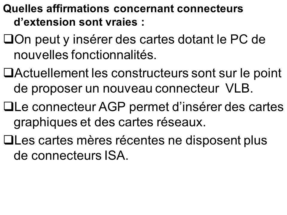 Quelles affirmations concernant connecteurs dextension sont vraies : On peut y insérer des cartes dotant le PC de nouvelles fonctionnalités. Actuellem