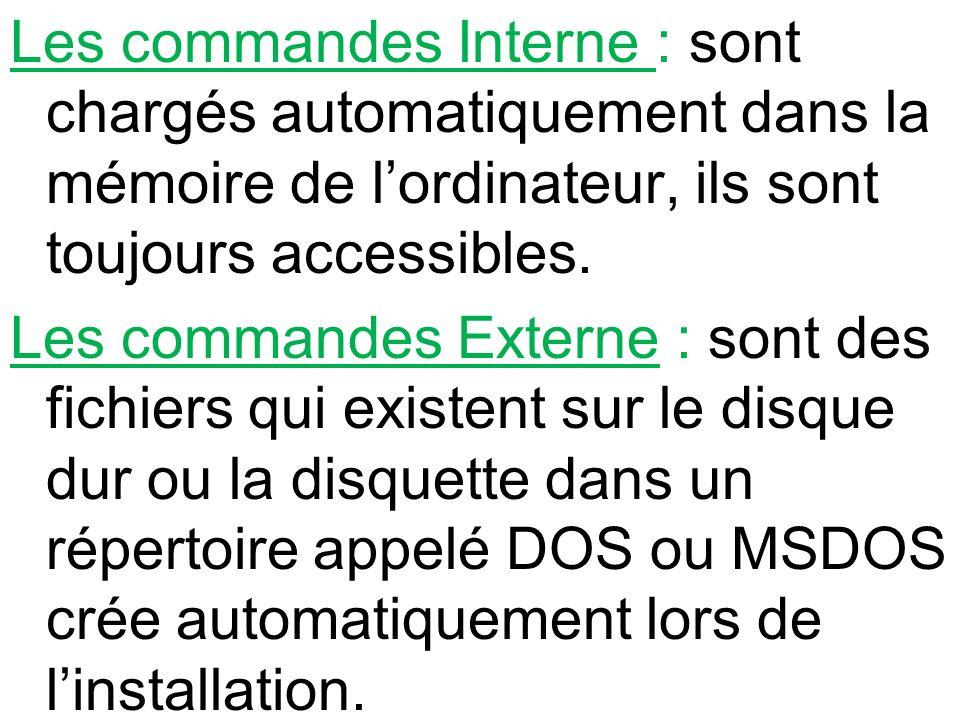 Les commandes Interne : sont chargés automatiquement dans la mémoire de lordinateur, ils sont toujours accessibles. Les commandes Externe : sont des f