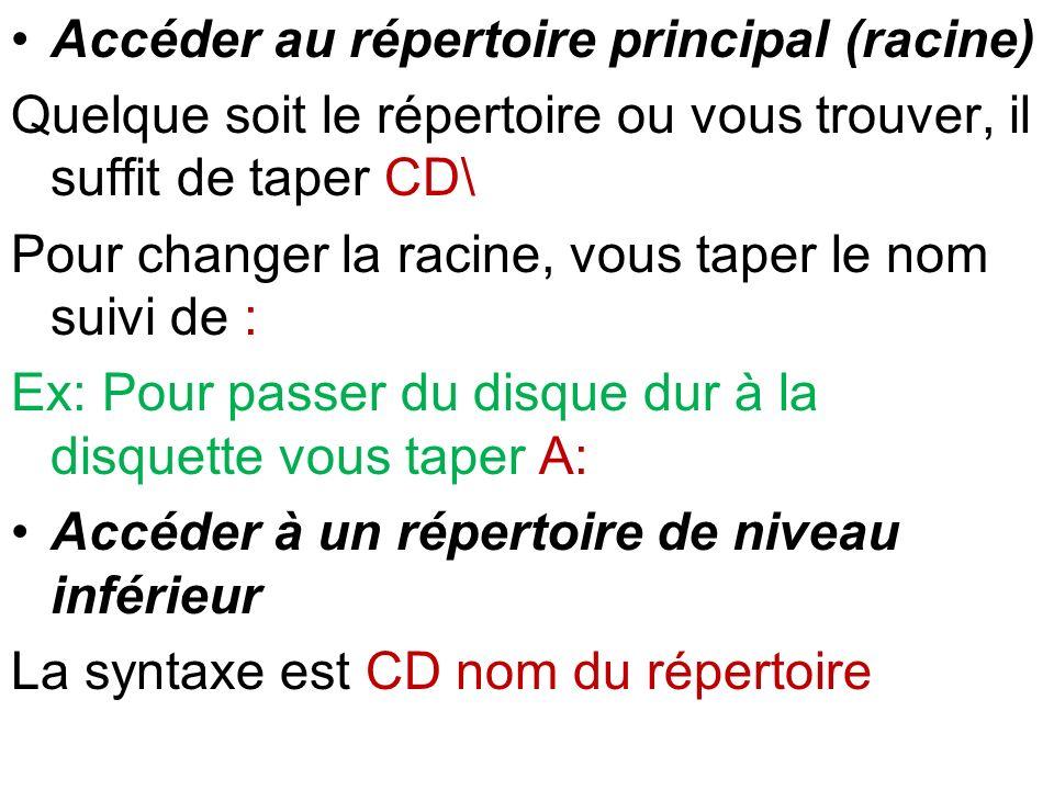 Accéder au répertoire principal (racine) Quelque soit le répertoire ou vous trouver, il suffit de taper CD\ Pour changer la racine, vous taper le nom