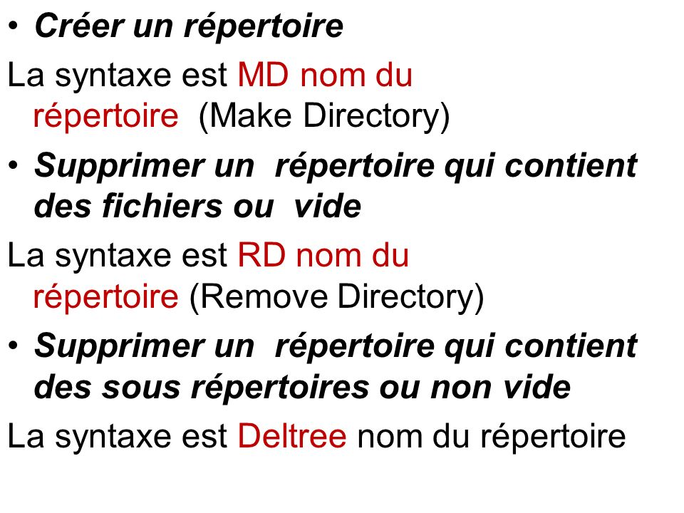 Créer un répertoire La syntaxe est MD nom du répertoire (Make Directory) Supprimer un répertoire qui contient des fichiers ou vide La syntaxe est RD n