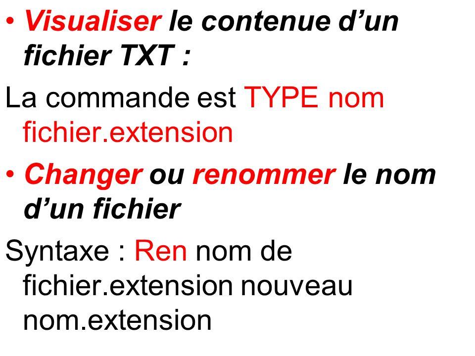Visualiser le contenue dun fichier TXT : La commande est TYPE nom fichier.extension Changer ou renommer le nom dun fichier Syntaxe : Ren nom de fichie