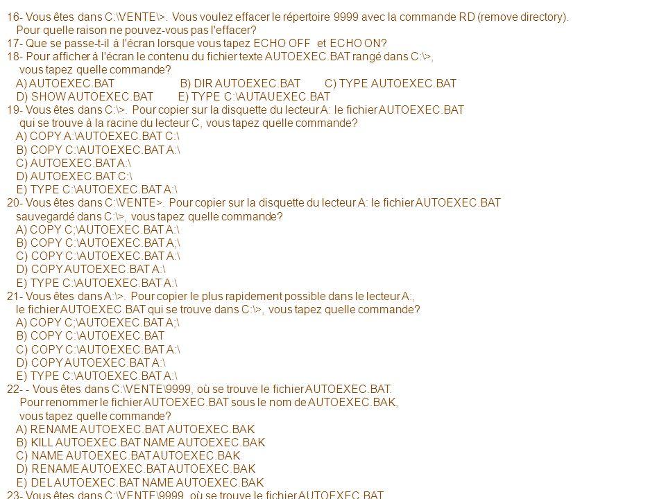 16- Vous êtes dans C:\VENTE\>. Vous voulez effacer le répertoire 9999 avec la commande RD (remove directory). Pour quelle raison ne pouvez-vous pas l'