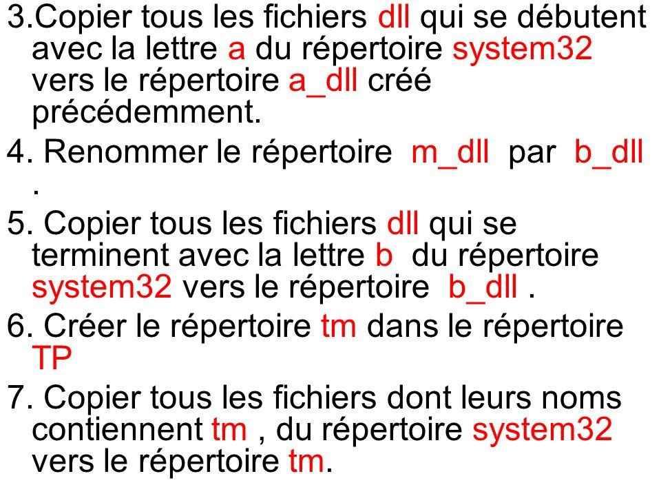3.Copier tous les fichiers dll qui se débutent avec la lettre a du répertoire system32 vers le répertoire a_dll créé précédemment. 4. Renommer le répe
