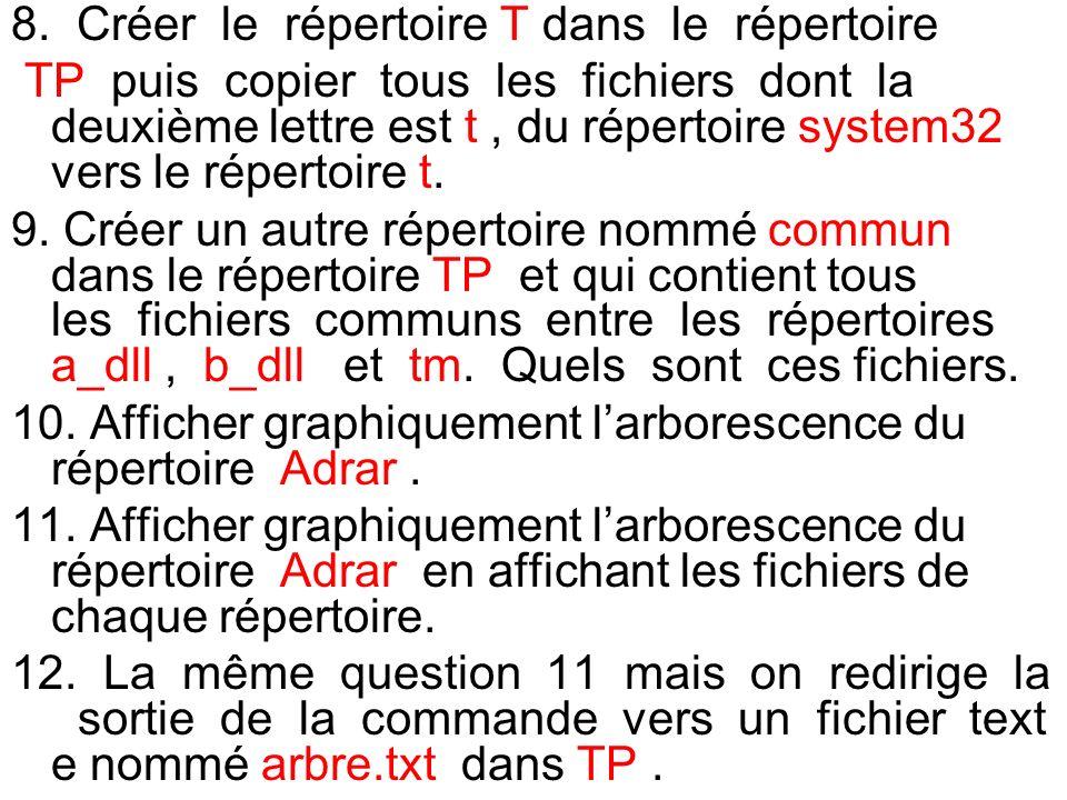8. Créer le répertoire T dans le répertoire TP puis copier tous les fichiers dont la deuxième lettre est t, du répertoire system32 vers le répertoire