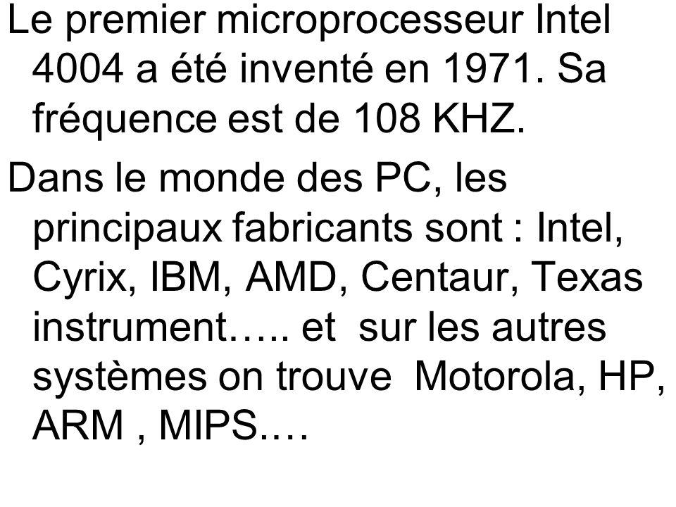 Le premier microprocesseur Intel 4004 a été inventé en 1971. Sa fréquence est de 108 KHZ. Dans le monde des PC, les principaux fabricants sont : Intel