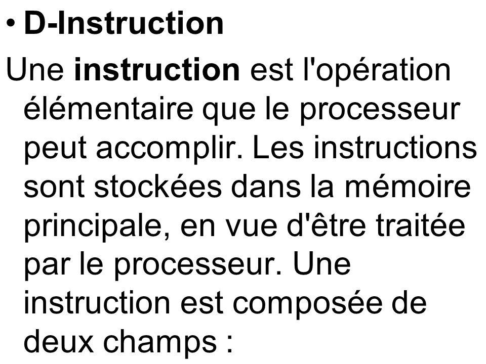 D-Instruction Une instruction est l'opération élémentaire que le processeur peut accomplir. Les instructions sont stockées dans la mémoire principale,