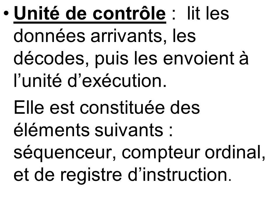 Unité de contrôle : lit les données arrivants, les décodes, puis les envoient à lunité dexécution. Elle est constituée des éléments suivants : séquenc