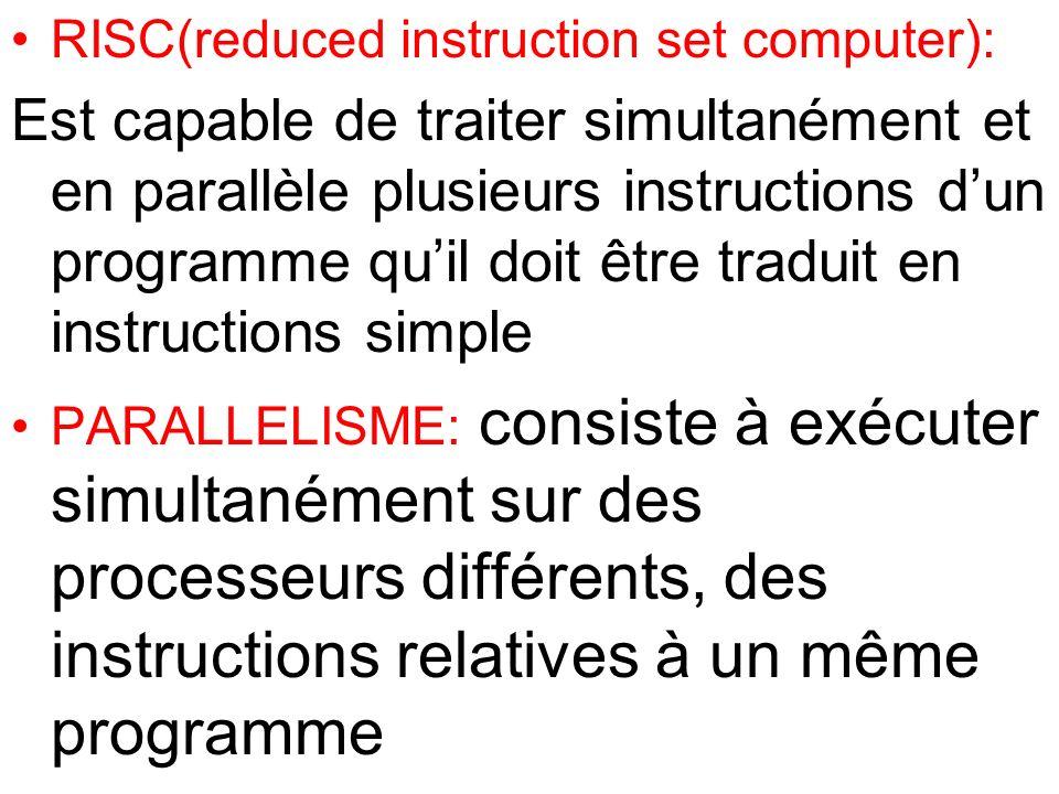 RISC(reduced instruction set computer): Est capable de traiter simultanément et en parallèle plusieurs instructions dun programme quil doit être tradu