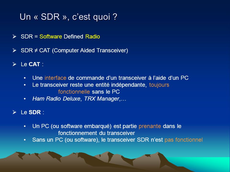 SDR = Software Defined Radio SDR CAT (Computer Aided Transceiver) Le CAT : Une interface de commande dun transceiver à laide dun PC Le transceiver res
