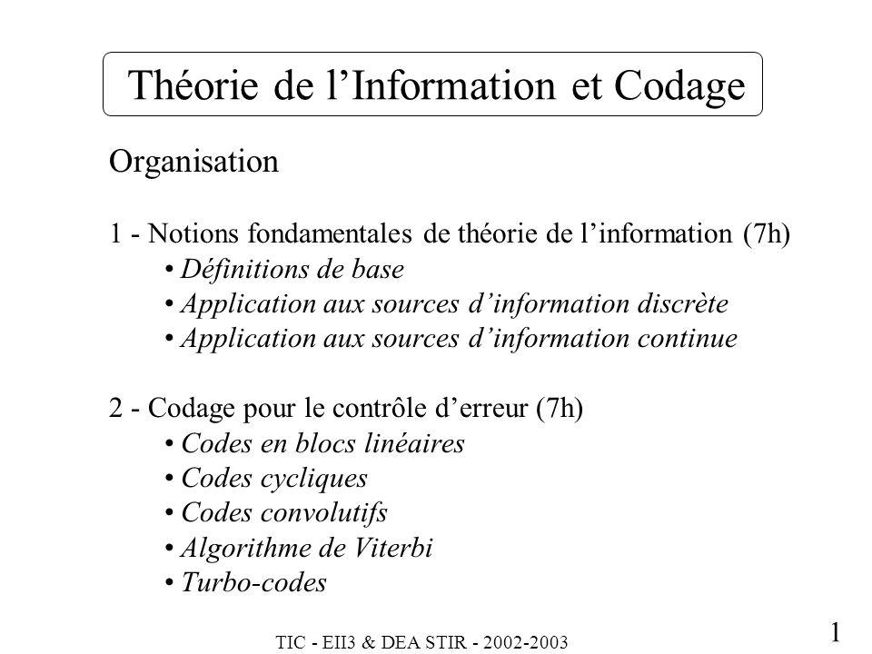 TIC - EII3 & DEA STIR - 2002-2003 1 Théorie de lInformation et Codage Organisation 1 - Notions fondamentales de théorie de linformation (7h) Définitio