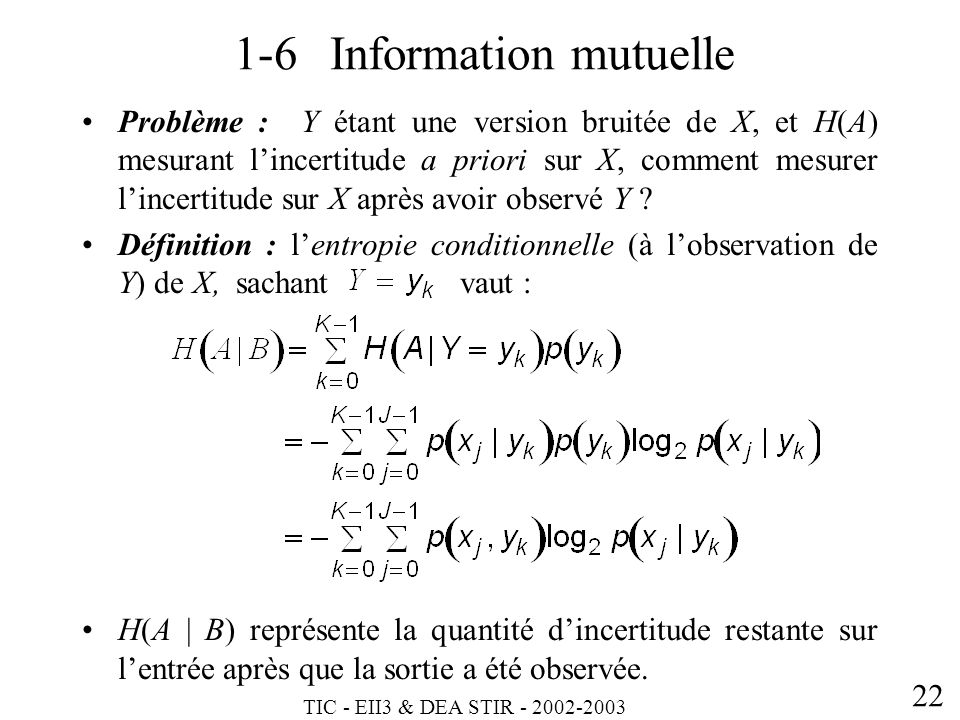 TIC - EII3 & DEA STIR - 2002-2003 22 1-6Information mutuelle Problème : Y étant une version bruitée de X, et H(A) mesurant lincertitude a priori sur X