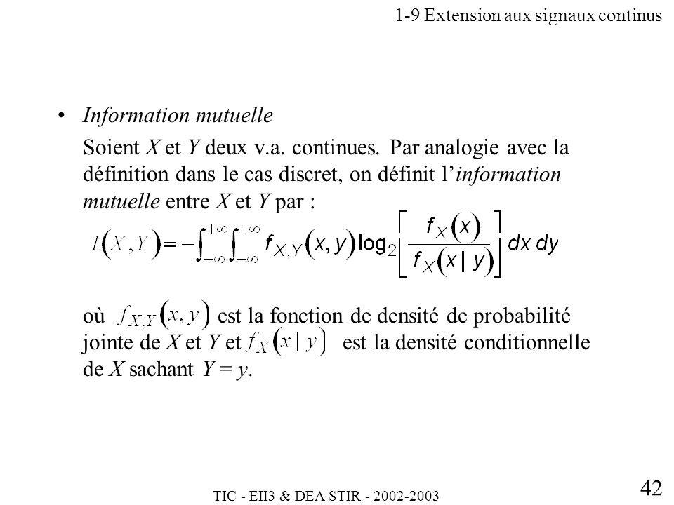TIC - EII3 & DEA STIR - 2002-2003 42 Information mutuelle Soient X et Y deux v.a. continues. Par analogie avec la définition dans le cas discret, on d