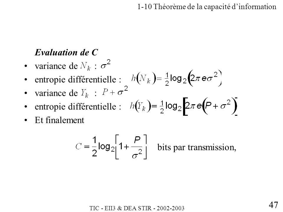 TIC - EII3 & DEA STIR - 2002-2003 47 Evaluation de C variance de : entropie différentielle : variance de : entropie différentielle : Et finalement bit