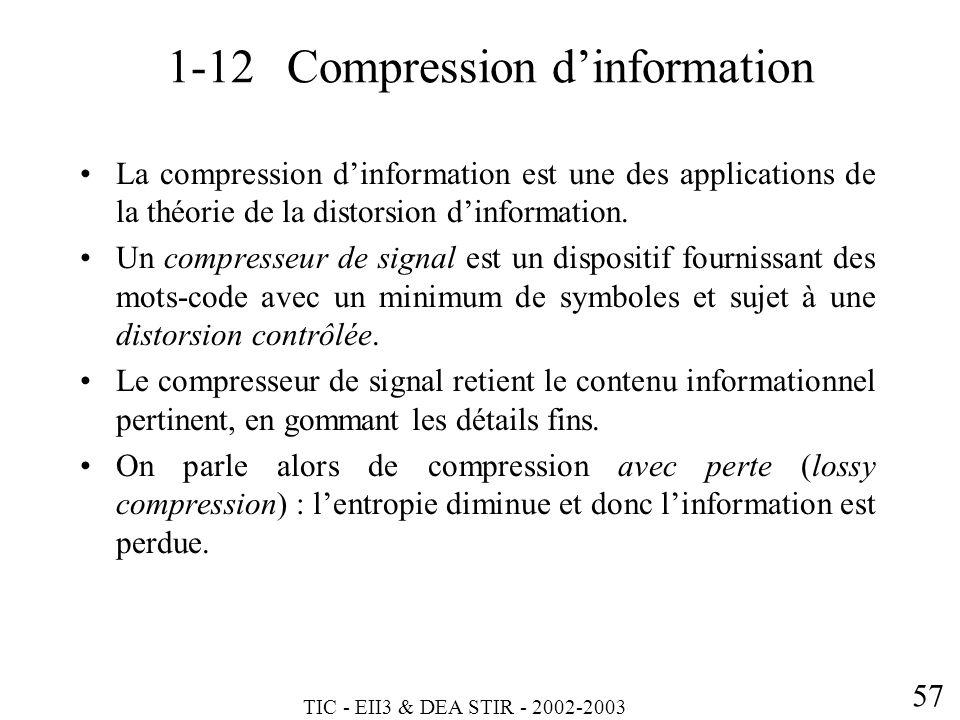 TIC - EII3 & DEA STIR - 2002-2003 57 La compression dinformation est une des applications de la théorie de la distorsion dinformation. Un compresseur
