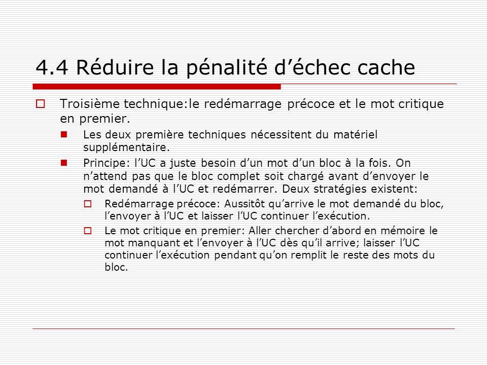 4.4 Réduire la pénalité déchec cache Troisième technique:le redémarrage précoce et le mot critique en premier. Les deux première techniques nécessiten