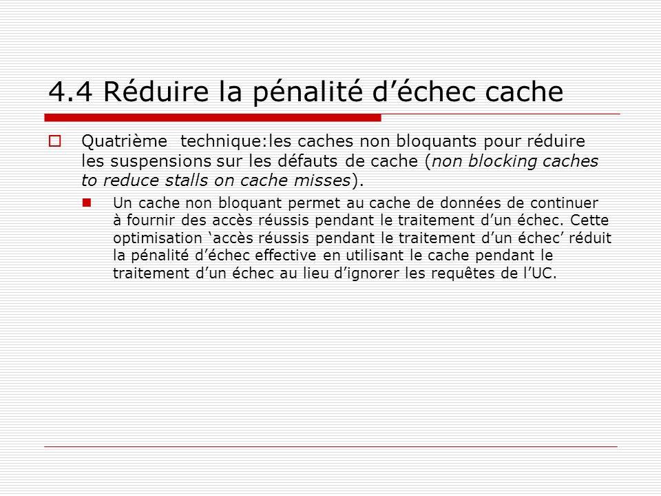 4.4 Réduire la pénalité déchec cache Quatrième technique:les caches non bloquants pour réduire les suspensions sur les défauts de cache (non blocking