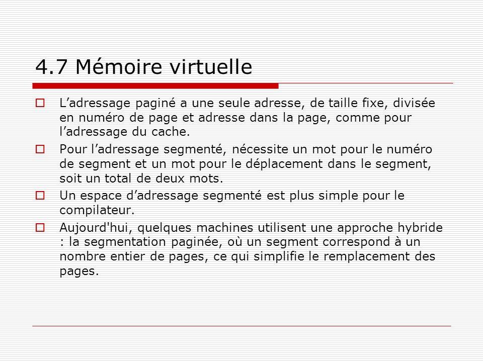 4.7 Mémoire virtuelle Ladressage paginé a une seule adresse, de taille fixe, divisée en numéro de page et adresse dans la page, comme pour ladressage