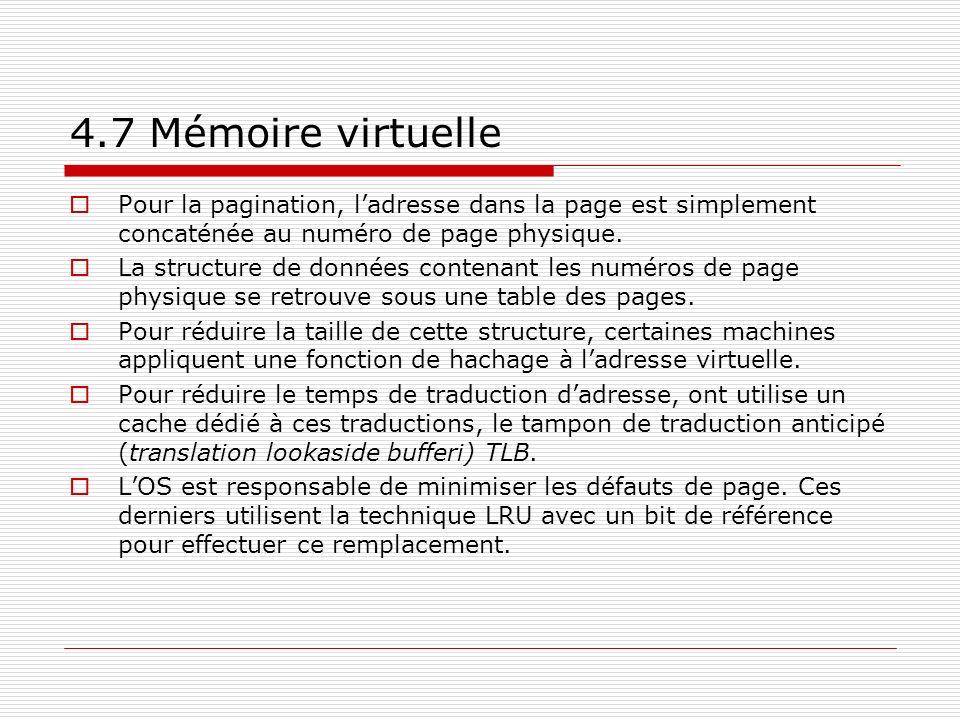 4.7 Mémoire virtuelle Pour la pagination, ladresse dans la page est simplement concaténée au numéro de page physique. La structure de données contenan