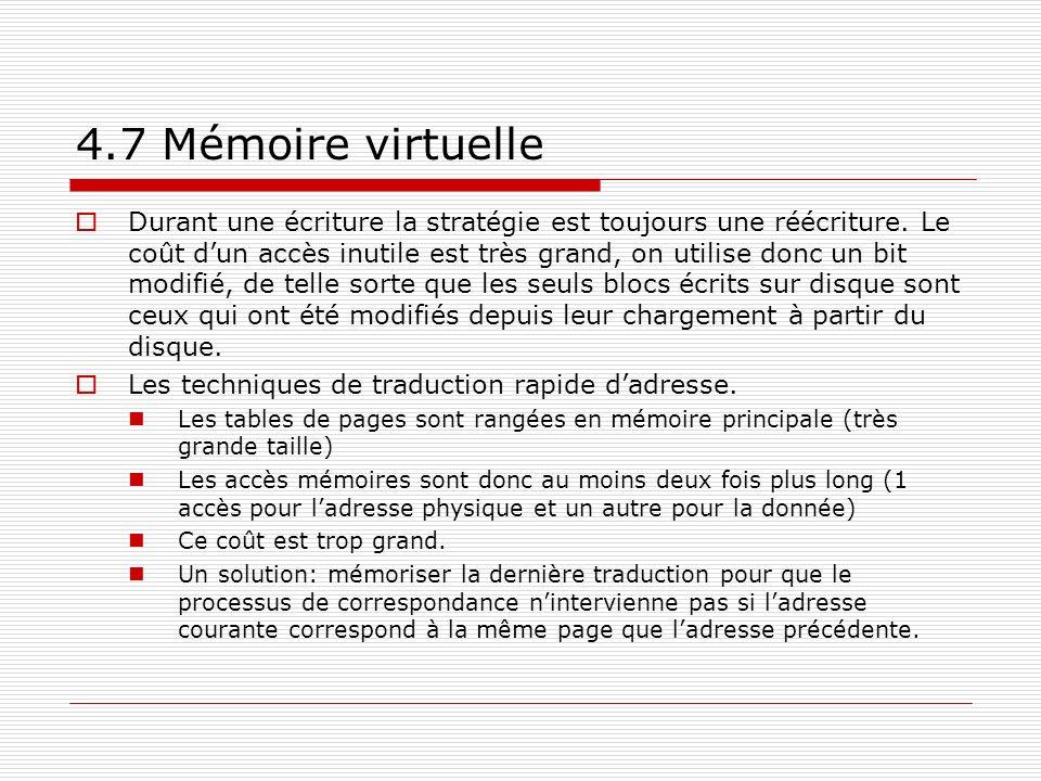 4.7 Mémoire virtuelle Durant une écriture la stratégie est toujours une réécriture. Le coût dun accès inutile est très grand, on utilise donc un bit m