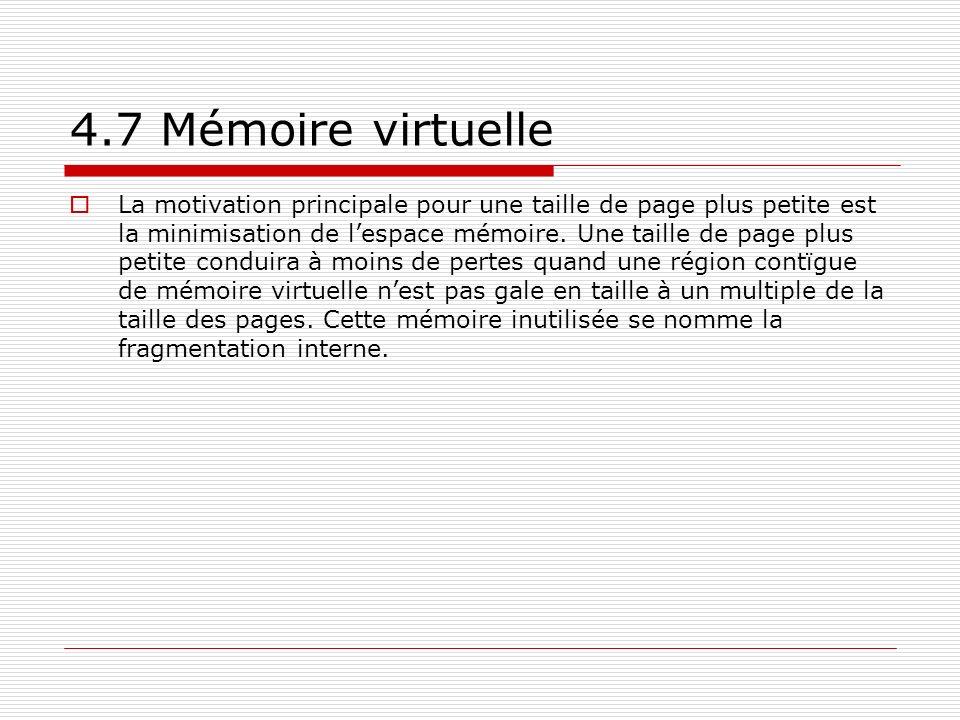 4.7 Mémoire virtuelle La motivation principale pour une taille de page plus petite est la minimisation de lespace mémoire. Une taille de page plus pet