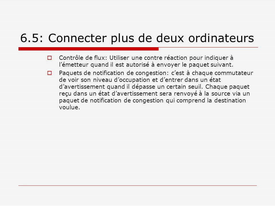 6.5: Connecter plus de deux ordinateurs Contrôle de flux: Utiliser une contre réaction pour indiquer à lémetteur quand il est autorisé à envoyer le pa