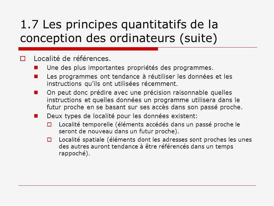 1.7 Les principes quantitatifs de la conception des ordinateurs (suite) Localité de références. Une des plus importantes propriétés des programmes. Le