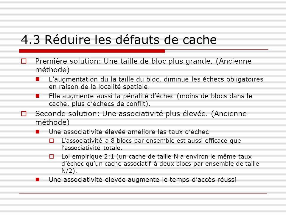 4.3 Réduire les défauts de cache Première solution: Une taille de bloc plus grande. (Ancienne méthode) Laugmentation du la taille du bloc, diminue les