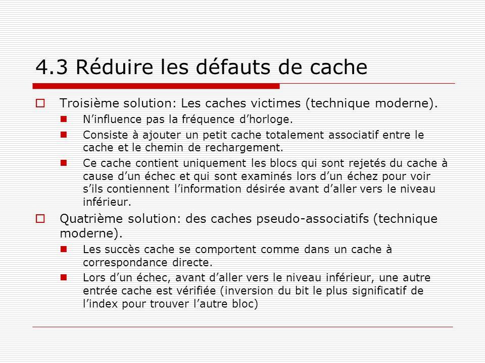 4.3 Réduire les défauts de cache Troisième solution: Les caches victimes (technique moderne). Ninfluence pas la fréquence dhorloge. Consiste à ajouter