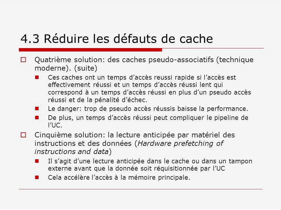 4.3 Réduire les défauts de cache Quatrième solution: des caches pseudo-associatifs (technique moderne). (suite) Ces caches ont un temps daccès reussi