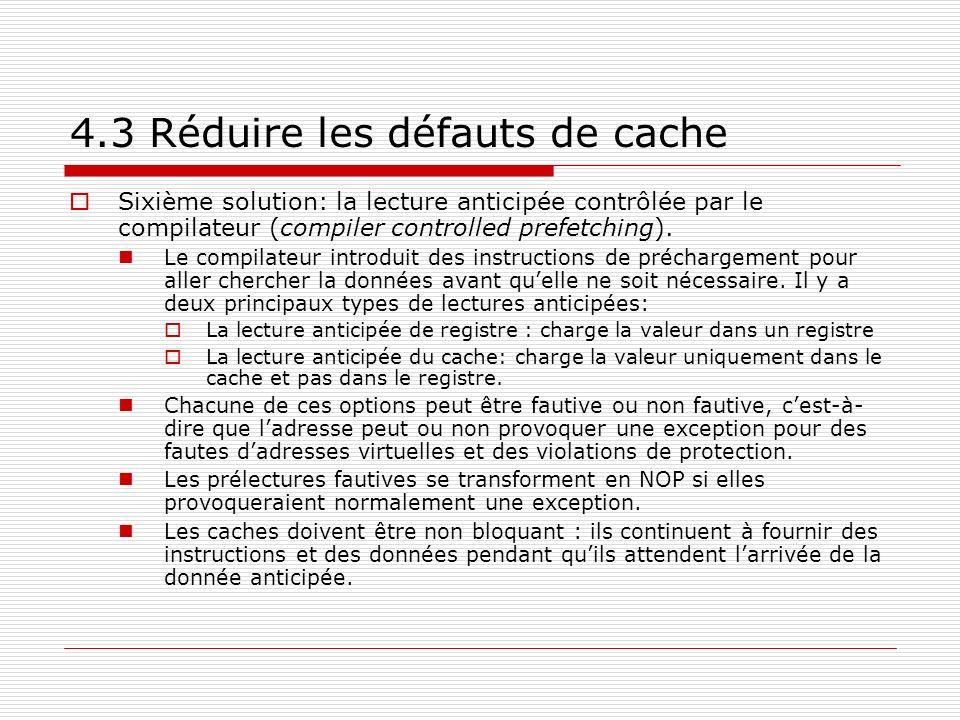 4.3 Réduire les défauts de cache Sixième solution: la lecture anticipée contrôlée par le compilateur (compiler controlled prefetching). Le compilateur