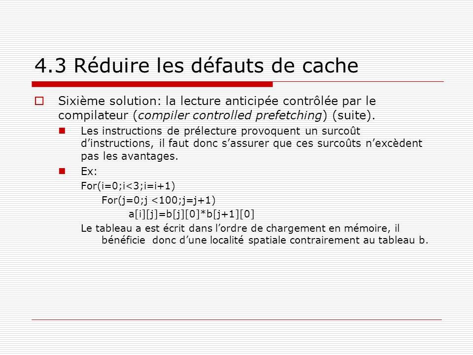 4.3 Réduire les défauts de cache Sixième solution: la lecture anticipée contrôlée par le compilateur (compiler controlled prefetching) (suite). Les in