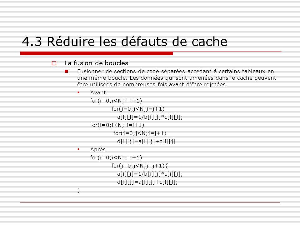 4.3 Réduire les défauts de cache La fusion de boucles Fusionner de sections de code séparées accédant à certains tableaux en une même boucle. Les donn