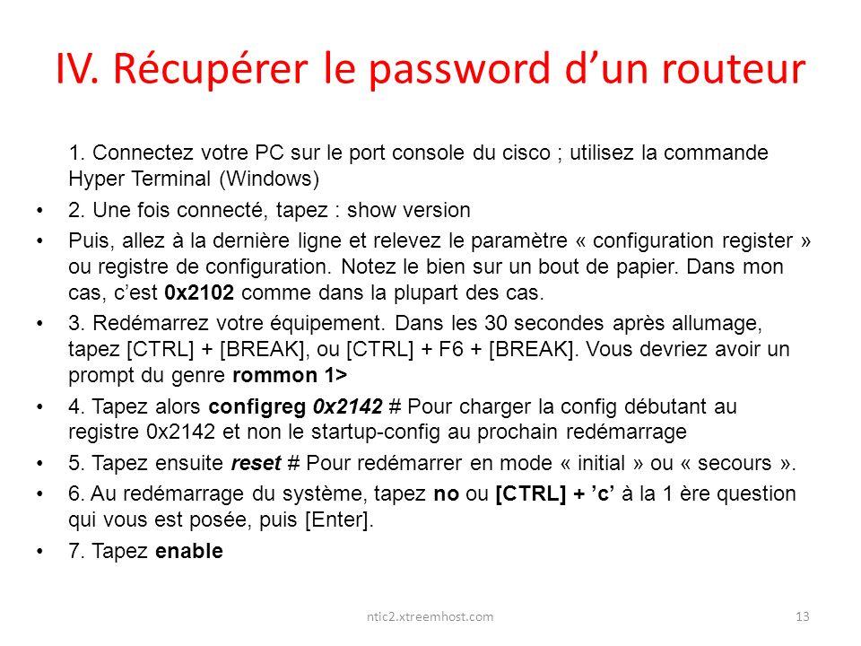 ntic2.xtreemhost.com IV. Récupérer le password dun routeur 1. Connectez votre PC sur le port console du cisco ; utilisez la commande Hyper Terminal (W