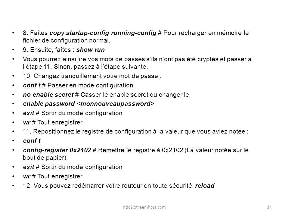 ntic2.xtreemhost.com 8. Faites copy startup-config running-config # Pour recharger en mémoire le fichier de configuration normal. 9. Ensuite, faîtes :