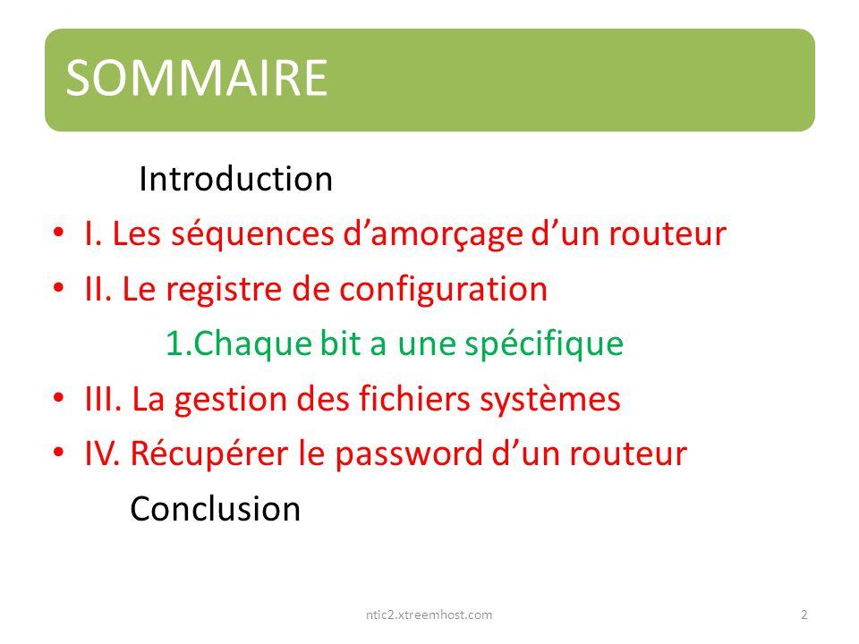 ntic2.xtreemhost.com SOMMAIRE Introduction I. Les séquences damorçage dun routeur II. Le registre de configuration 1.Chaque bit a une spécifique III.