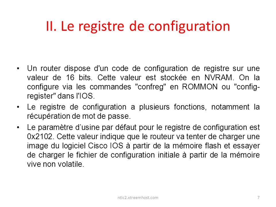 II. Le registre de configuration Un router dispose d'un code de configuration de registre sur une valeur de 16 bits. Cette valeur est stockée en NVRAM