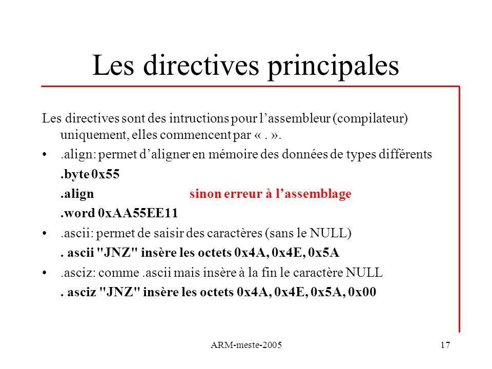 ARM-meste-200517 Les directives principales Les directives sont des intructions pour lassembleur (compilateur) uniquement, elles commencent par «. »..