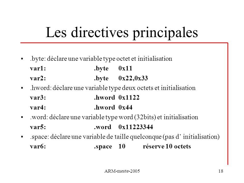 ARM-meste-200518 Les directives principales.byte: déclare une variable type octet et initialisation var1:.byte0x11 var2:.byte0x22,0x33.hword: déclare