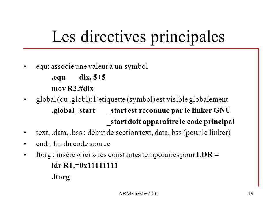 ARM-meste-200519 Les directives principales.equ: associe une valeur à un symbol.equ dix, 5+5 mov R3,#dix.global (ou.globl): létiquette (symbol) est vi