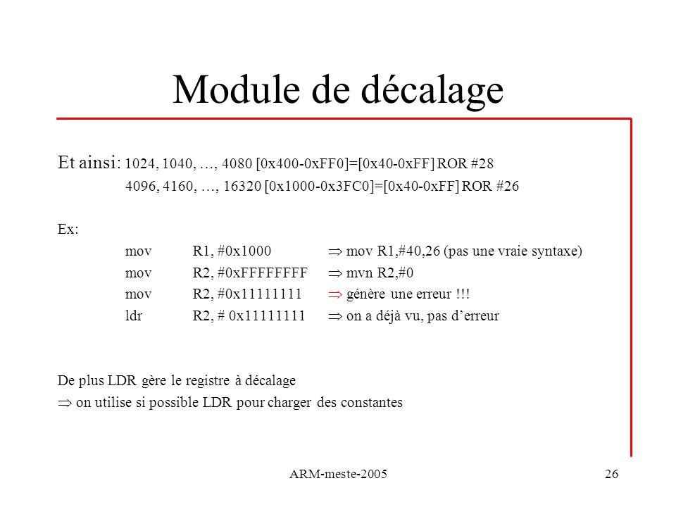 ARM-meste-200526 Module de décalage Et ainsi: 1024, 1040, …, 4080 [0x400-0xFF0]=[0x40-0xFF] ROR #28 4096, 4160, …, 16320 [0x1000-0x3FC0]=[0x40-0xFF] R